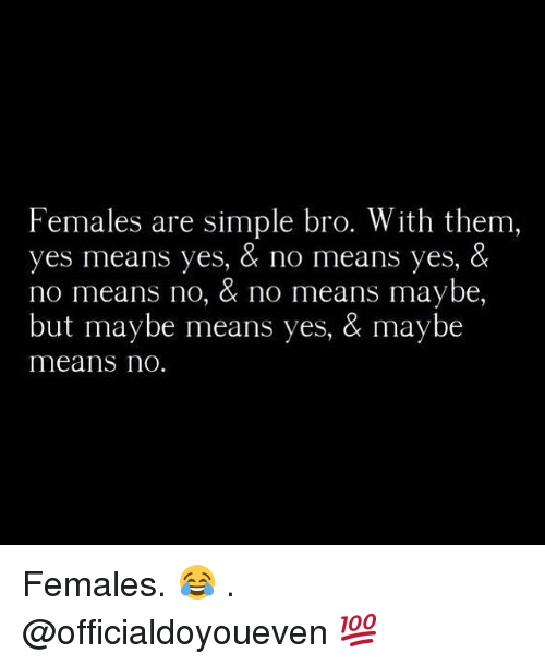 females-are-simple-bro-with-them-yes-means-yes-219819