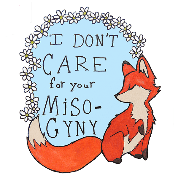 i don't care for your misogyny